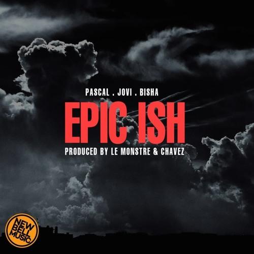 Pascla - Epic Ish ft Bisha & Jovi
