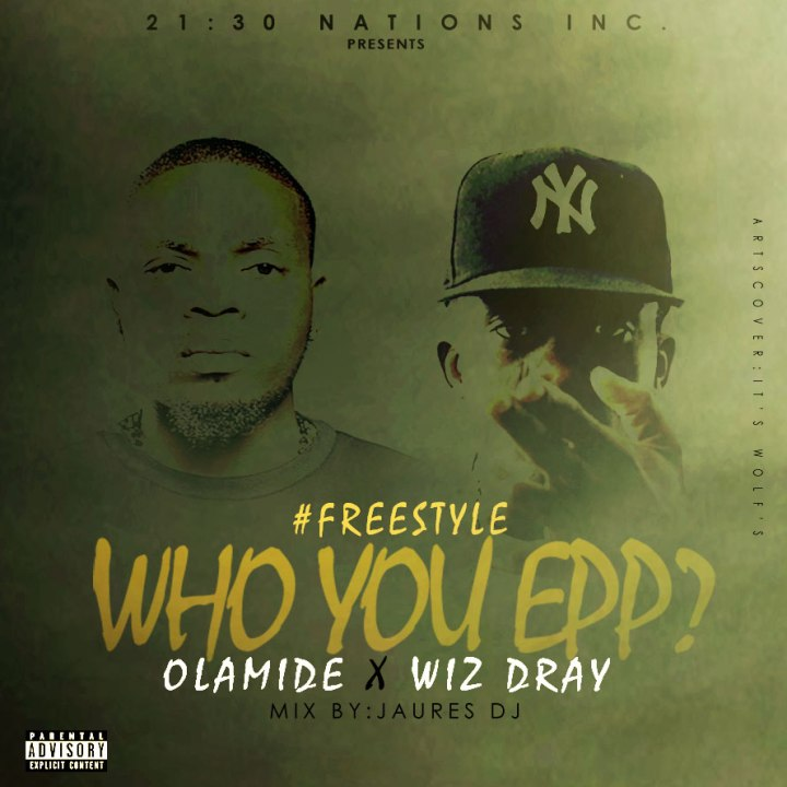 Who-You-Epp-(Freestyle)-Olamide-X-Wiz-Dray